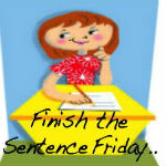 Finish The Sentence Friday