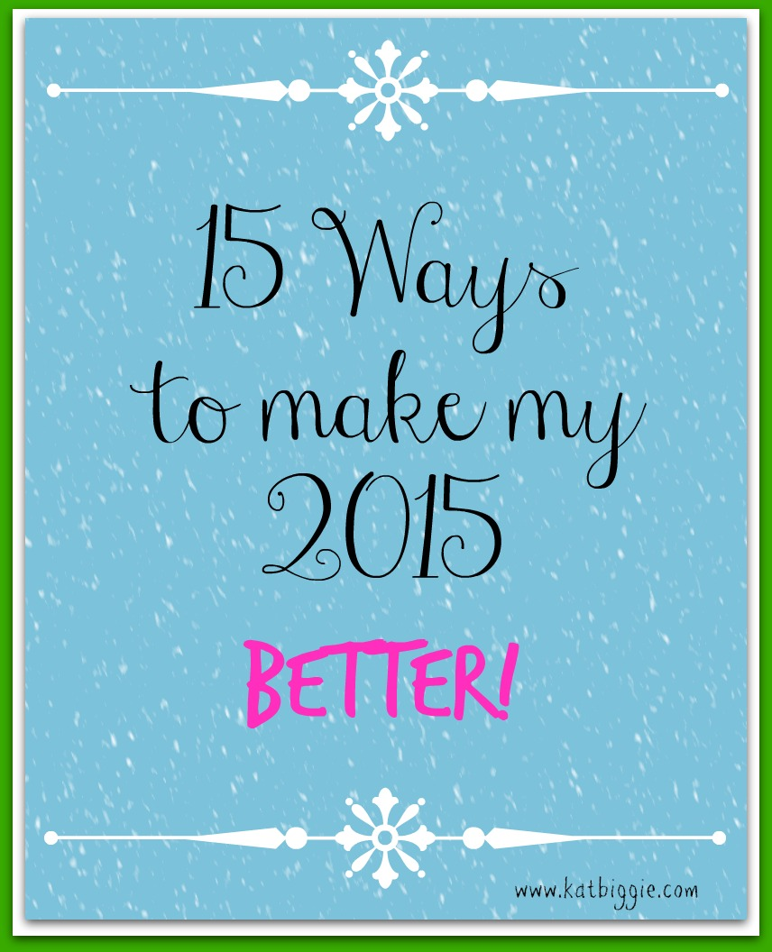 15 Ways to make my 2015 better