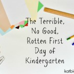 The Terrible, No Good, Rotten First Day of Kindergarten