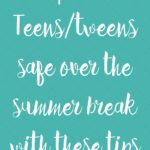 Keep those Tweens and Teens safe this summer